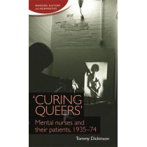 'Curing Queers': Mental Nurses and Their Patients, 1935-74 by Tommy Dickinson, 9781784993580