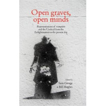 Open Graves, Open Minds: Representations of Vampires and the Undead from the Enlightenment to the Present Day by Sam George, 9781784993627