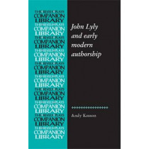 John Lyly and Early Modern Authorship by Andy Kesson, 9781784993696