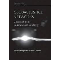 Global Justice Networks: Geographies of Transnational Solidarity by Paul Routledge, 9781784993832