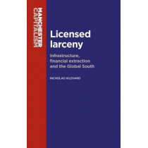 Licensed Larceny: Infrastructure, Financial Extraction and the Global South by Nicholas Hildyard, 9781784994273