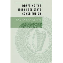 Drafting the Irish Free State Constitution by Laura Cahillane, 9781784995119