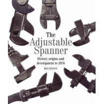 The Adjustable Spanner: History, Origins and Development to 1970 by Ron Geesin, 9781785000355