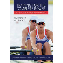 Training for the Complete Rower: A Guide to Improving Performance by Paul Thompson, 9781785000867