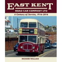 East Kent Road Car Company Ltd: A Century of Service, 1916-2016 by Richard Wallace, 9781785001000