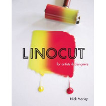Linocut for Artists and Designers by Nick Morley, 9781785001451