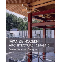 Japanese Modern Architecture 1920-2015: Developments and Dialogues by Ari Seligmann, 9781785002489
