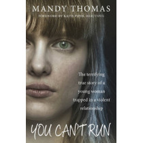You Can't Run: The Terrifying True Story of a Young Woman Trapped in a Violent Relationship by Mandy Thomas, 9781785030185