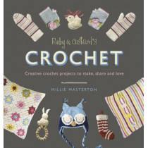 Ruby and Custard's Crochet: Creative crochet projects to make, share and love by Ruby and Custard, 9781785030550