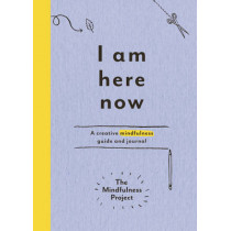 I Am Here Now: A creative mindfulness guide and journal by The Mindfulness Project, 9781785030772