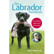 The Labrador Handbook: The definitive guide to training and caring for your Labrador by Pippa Mattinson, 9781785030918
