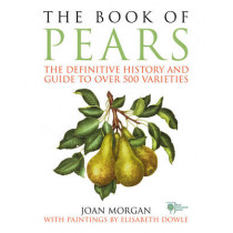 The Book of Pears: The Definitive History and Guide to over 500 varieties by Joan Morgan, 9781785031472