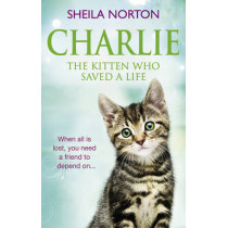 Charlie the Kitten Who Saved A Life by Sheila Norton, 9781785034190