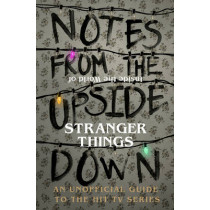 Notes From the Upside Down - Inside the World of Stranger Things: An Unofficial Handbook to the Hit TV Series by Guy Adams, 9781785036439