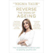 Reverse the Signs of Ageing: The revolutionary inside-out plan to glowing, youthful skin by Dr. Nigma Talib, 9781785040139