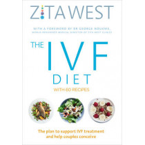 The IVF Diet: The plan to support IVF treatment and help couples conceive by Zita West, 9781785040399