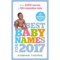 Best Baby Names for 2017: Over 8,000 names and 100 inspiration lists by Siobhan Thomas, 9781785040436