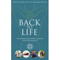 Back to Life: How to unlock your pathway to recovery (when back pain persists) by David Rogers, 9781785040740
