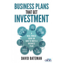Business Plans That Get Investment: Includes the Ultimate and Proven Template for Success by David Bateman, 9781785079320
