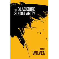 The Blackbird Singularity by Matt Wilven, 9781785079689
