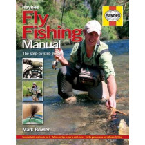 The Fly Fishing Manual: The ultimate step-by-step guide by Mark Bowler, 9781785210747