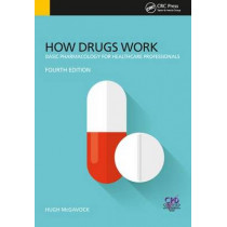 How Drugs Work: Basic Pharmacology for Health Professionals, Fourth Edition by Hugh McGavock, 9781785230776