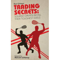 Trading Secrets: Squash Greats Recall Their Toughest Duels by Rod Gilmour, 9781785310430