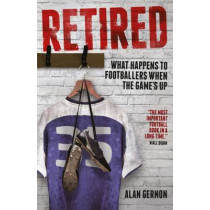 Retired: What Happens to Footballers When the Game's Up by Alan Gernon, 9781785311383
