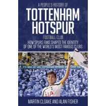 A People's History of Tottenham Hotspur Football Club by Martin Cloake, 9781785311888