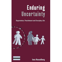 Enduring Uncertainty: Deportation, Punishment and Everyday Life by Ines Hasselberg, 9781785330223