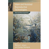 Islam and Assisted Reproductive Technologies: Sunni and Shia Perspectives by Marcia C. Inhorn, 9781785330452