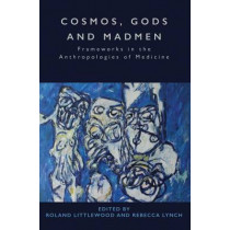 Cosmos, Gods and Madmen: Frameworks in the Anthropologies of Medicine by Roland Littlewood, 9781785331770
