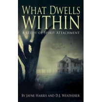 What Dwells Within: A Study of Spirit Attachment by Jayne Harris, 9781785350320