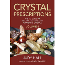 Crystal Prescriptions: The A-Z Guide to Chakra Balancing Crystals and Kundalini Activation Stones: Volume 4 by Judy H. Hall, 9781785350535