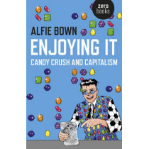 Enjoying it: Candy Crush and Capitalism by Alfie Bown, 9781785351556