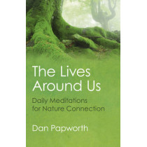 The Lives Around Us: Daily Meditations for Nature Connection by Dan Papworth, 9781785352560