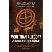 More Than Allegory: On Religious Myth, Truth and Belief by Bernardo Kastrup, 9781785352874