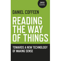 Reading the Way of Things: Towards a New Technology of Making Sense by Daniel Coffeen, 9781785354144