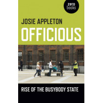 Officious: Rise of the Busybody State by Josie Appleton, 9781785354205
