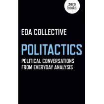 Politactics: Political Conversations from Everyday Analysis by Eda Collective, 9781785354366