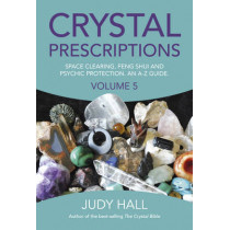 Crystal Prescriptions: Space Clearing, Feng Shui and Psychic Protection. An A-Z Guide: Volume 5 by Judy Hall, 9781785354571