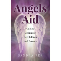 Angels Aid: Guided Meditation for Children and Parents by Sandra Rea, 9781785355189