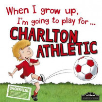 When I Grow Up I'm Going to Play for Charlton by Gemma Cary, 9781785533112