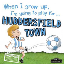 When I Grow Up I'm Going to Play for Huddersfield by Gemma Cary, 9781785533181