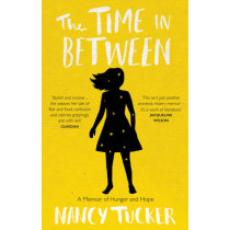The Time In Between: A memoir of hunger and hope by Nancy Tucker, 9781785780417