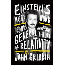 Einstein's Masterwork: 1915 and the General Theory of Relativity by John Gribbin, 9781785780486