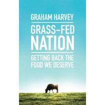 Grass-Fed Nation: Getting Back the Food We Deserve by Graham Harvey, 9781785780769