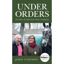 Under Orders: The Diary of a Racehorse Owner's Husband by John Timpson, 9781785781452
