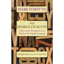 The Horologicon: A Day's Jaunt Through the Lost Words of the English Language by Mark Forsyth, 9781785781711