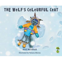The Wolf's Colourful Coat by Avril McDonald, 9781785830204